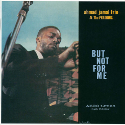 ANALOGUE PRODUCTIONS - AHMAD JAMAL TRIO At The Pershing: But Not For Me